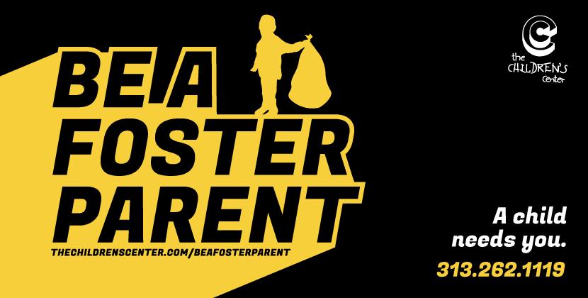 Be A Foster Parent. Call 313.262.1119.